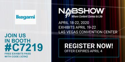 2/19/2020<br>IKEGAMI AT NAB SHOW 2020: EXHIBITING  4K, 8K, HDR & IP TECHNOLOGY FOR CAMERAS AND MONITORING
